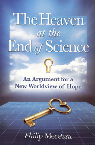 The Heaven at the End of Science: An Argument for a New Worldview of Hope