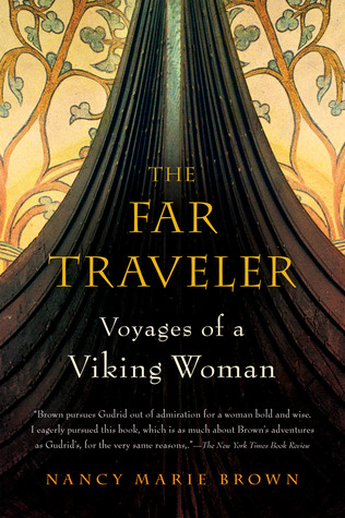 The Far Traveller. Voyages of a Viking Woman : Nancy Marie Brown