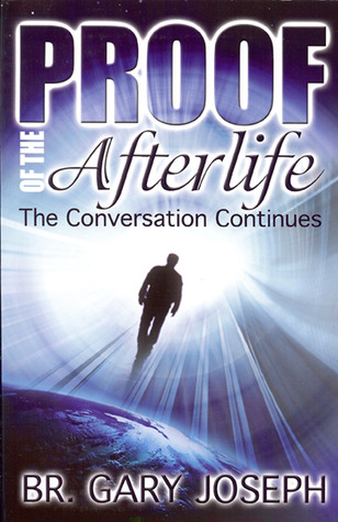 Proof of the Afterlife by Gary Joseph