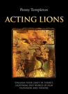 Acting Lions: Unleash Your Craft in Today's Lightning Fast World of Film, Television and Theatre
