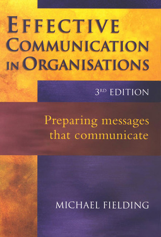 Effective Communication in Organisation: Preparing Messages that Communicate
