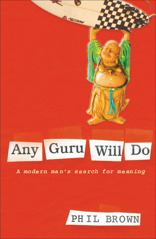 Any Guru Will Do: A Modern Man's Search for Meaning