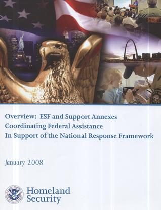 Overview: ESF and Support Annexexes Coordinating Federal Assistance in Support of the National Response Framework