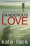 Dangerous Love: A Gripping Memoir of Romance and Murder