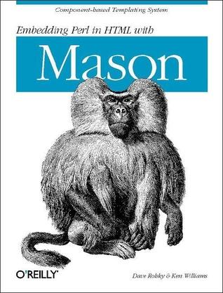 Embedding Perl in HTML with Mason by Dave Rolsky