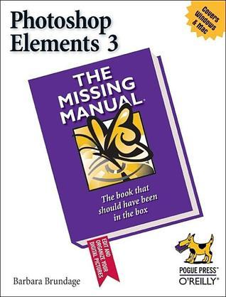 Photoshop Elements 3: The Missing Manual: The Missing Manual