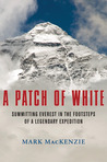 A Patch of White: Summitting Everest in the Footsteps of a Legendary Expedition