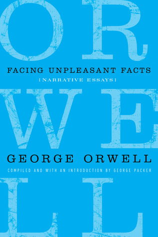 facing unpleasant facts narrative essays by george orwell 3418535