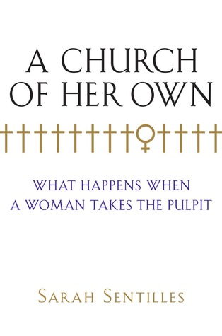 A Church of Her Own: What Happens When a Woman Takes the Pulpit
