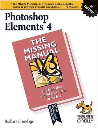 Photoshop Elements 4: The Missing Manual: The Missing Manual