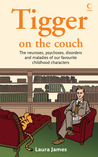 Tigger on the Couch: The Neuroses, Psychoses, Disorders and Maladies of Our Favourite Children's Characters