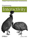 Programming Interactivity: A Designer's Guide to Processing, Arduino, and Openframeworks