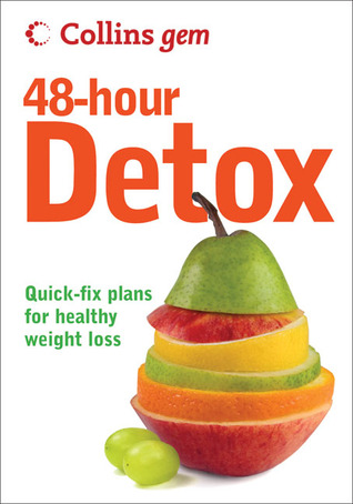 48-Hour Detox: Quick-Fix Plans for Healthy Weight Loss (Collins Gem)