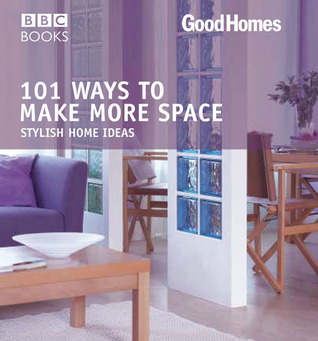 101 Ways to Make More Space by Good Homes Magazine