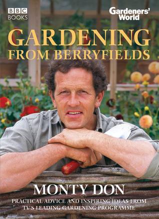 Gardening from Berryfields: Practical Advice ond Inspiring Ideas from TV's Leading Gardening Programme por Monty Don 978-0563521723 DJVU PDF