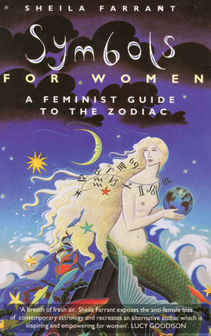 Symbols For Women A Feminist Guide To The Zodiac By Sheila Farrant
