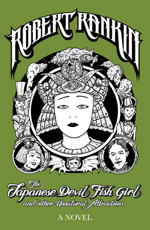 The Japanese Devil Fish Girl and Other Unnatural Attractions by Robert Rankin