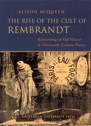 The Rise of the Cult of Rembrandt: Reinventing an Old Master in Nineteenth-Century France