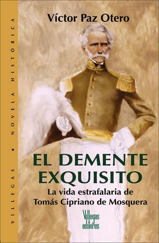 El demente exquisito: La vida estrafalaria de Tomas Cipriano de Mosquera