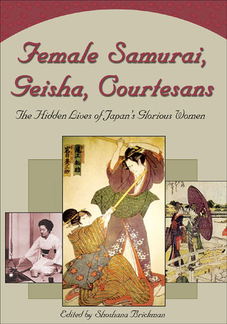 Female Samurai, Geisha, Courtesans: The Hidden Lives of Japan's Glorious Women