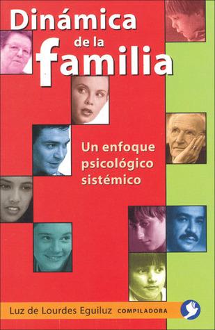 Dinámica de la familia: Un enfoque psicológico sistémico