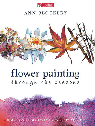 Flower Painting Through the Seasons: Practical Projects in Watercolour