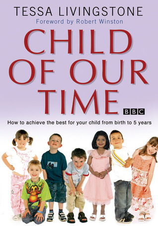 Child of Our Time: How to Achieve the Best for Your Child from Birth to 5 Years