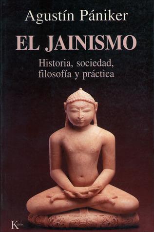 El jainismo. Historia, sociedad, filosofía y práctica par Agustín Pániker