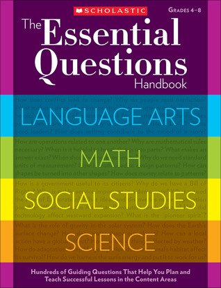 The Essential Questions Handbook: Hundreds of Guiding Questions That Help You Plan and Teach Successful Lessons in the Content Areas