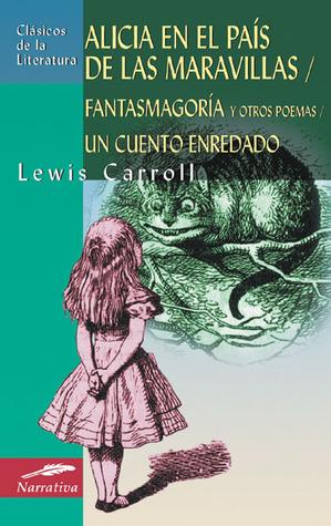 Alicia en el país de las maravillas / Fantasmagoría y otros poemas / Un cuento enredado