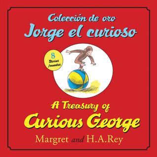 Coleccion de oro Jorge el curioso/A Treasury of Curious George (bilingual edition) por Margret Rey, H.A. Rey