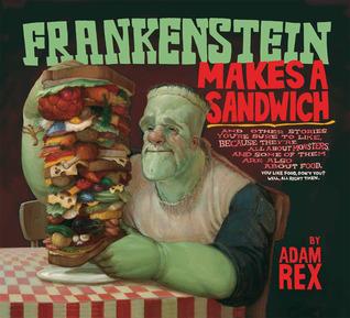 Ebook Frankenstein Makes a Sandwich by Adam Rex DOC!