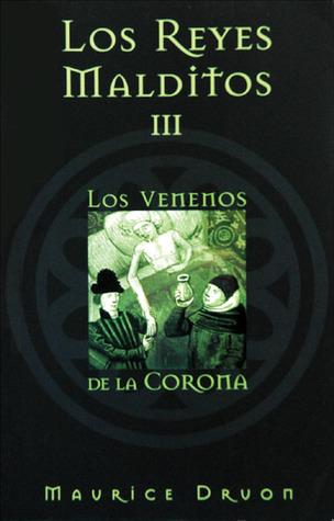 Los venenos de la corona (Los Reyes Malditos, #3)