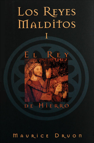 El Rey de Hierro by Maurice Druon