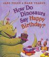 How Do Dinosaurs Say Happy Birthday? (How Do Dinosaurs...?) H... by Jane Yolen