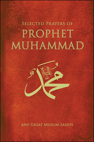 Selected Prayers of Prophet Muhammad and Great Muslim Saints by Ali Keeler