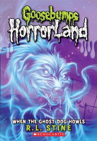 When The Ghost Dog Howls (Goosebumps HorrorLand, #13)