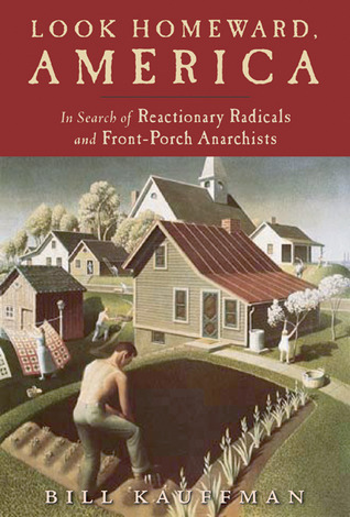 Look Homeward America: In Search of Reactionary Radicals and Front Porch Anarchists