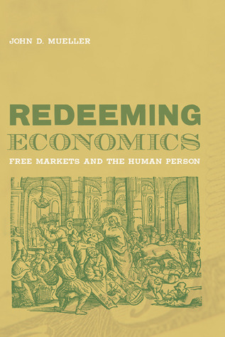 Redeeming Economics by John D. Mueller