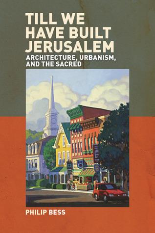 Till We Have Built Jerusalem by Philip Bess
