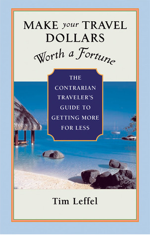 Ebook descarga gratuita net Make Your Travel Dollars Worth a Fortune: The Contrarian Traveler's Guide to Getting More for Less