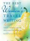 The Best Women's Travel Writing 2007: True Stories from Around the World