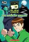 The Dark of Knight (Ben 10: Alien Force, #5)