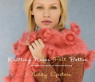 Knitting Never Felt Better by Nicky Epstein