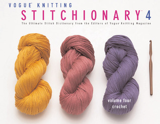 Vogue Knitting Stitchionary 4: Crochet: The Ultimate Stitch Dictionary