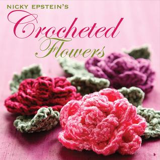 Nicky Epstein's Crocheted Flowers by Nicky Epstein