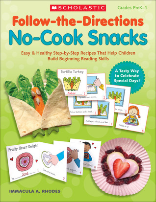 Follow-the-Directions: No-Cook Snacks: Easy  Healthy Step-by-Step Recipes That Help Children Build Beginning Reading Skills
