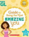 Girls' Life Guide To Being The Most Amazing You by Karen Bokram