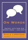 On Words: Insights into How Our Words Work–And Don't