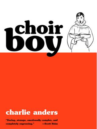 Ebook Choir Boy by Charlie Jane Anders DOC!